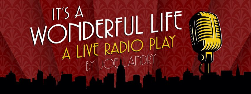 It's A Wonderful Life: A Live Radio Play, By Joe Landy-- Banner